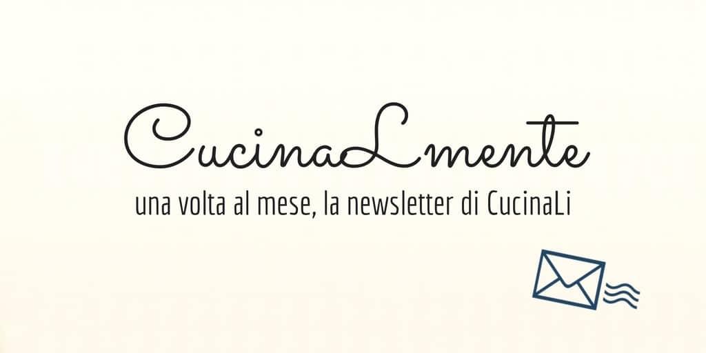 CucinaLmente: la newsletter di CucinaLi