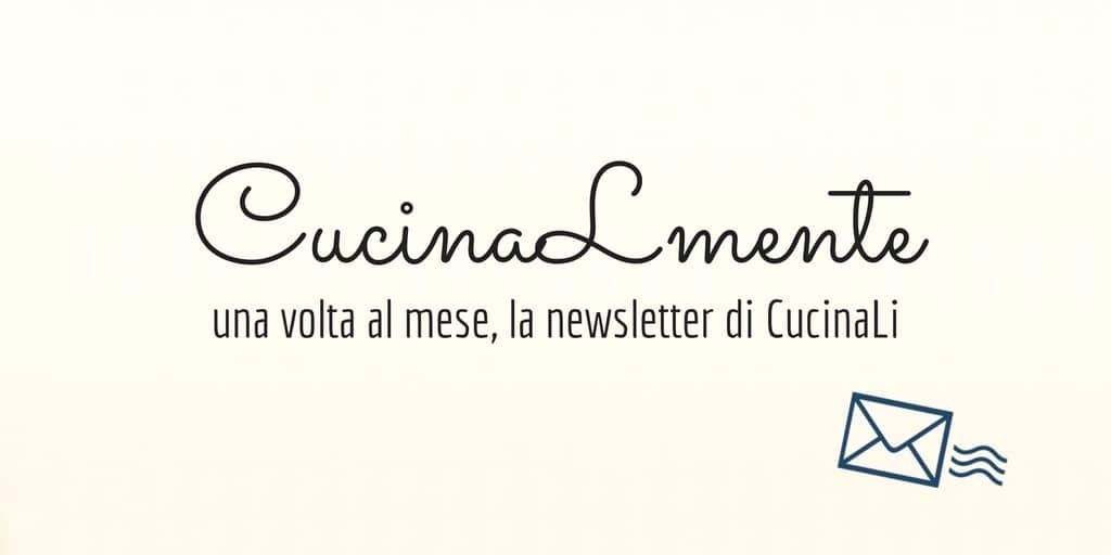 CucinaLmente, la nuova newsletter di CucinaLi